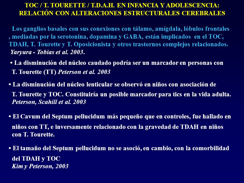 TOC / T. TOURETTE / T.D.A.H. EN INFANCIA Y ADOLESCENCIA: RELACIÓN CON ALTERACIONES ESTRUCTURALES CEREBRALES Los ganglios basales con sus conexiones co