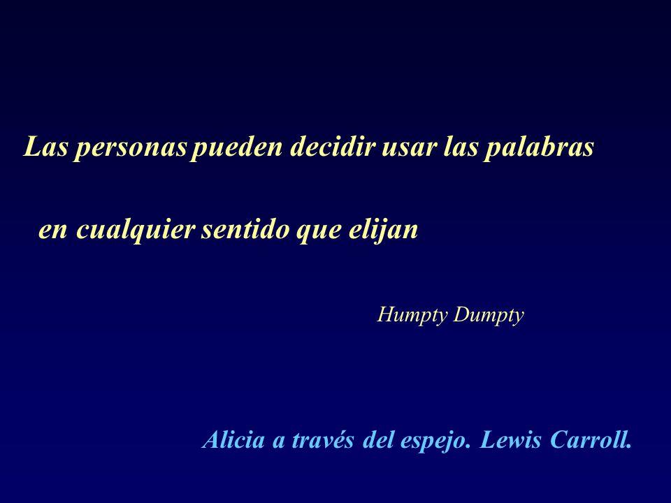 Las personas pueden decidir usar las palabras en cualquier sentido que elijan Humpty Dumpty Alicia a través del espejo. Lewis Carroll.