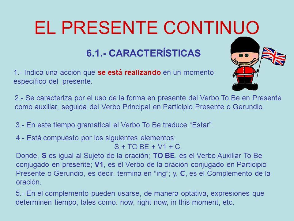 EL PRESENTE CONTINUO 6.2.- Conjugación de los Verbos.