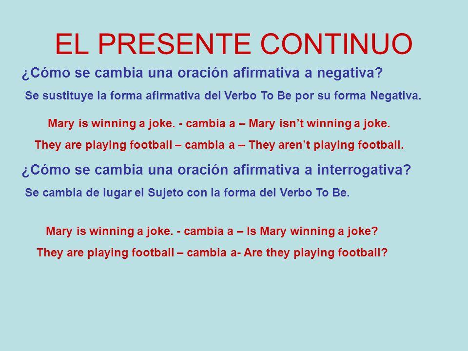 EL PRESENTE CONTINUO ¿Cómo se cambia una oración en Presente Simple Afirmando a Presente Continuo Afirmando.