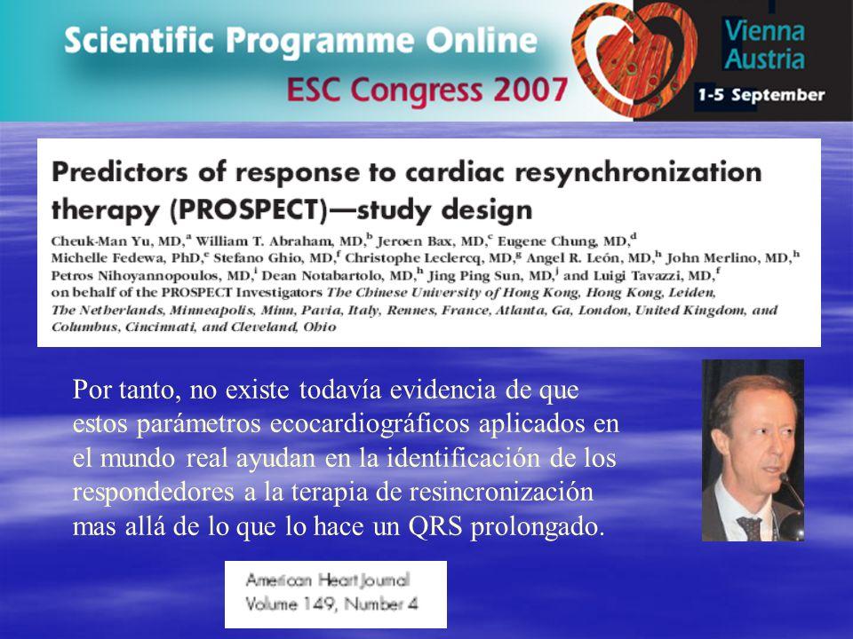 Por tanto, no existe todavía evidencia de que estos parámetros ecocardiográficos aplicados en el mundo real ayudan en la identificación de los respondedores a la terapia de resincronización mas allá de lo que lo hace un QRS prolongado.