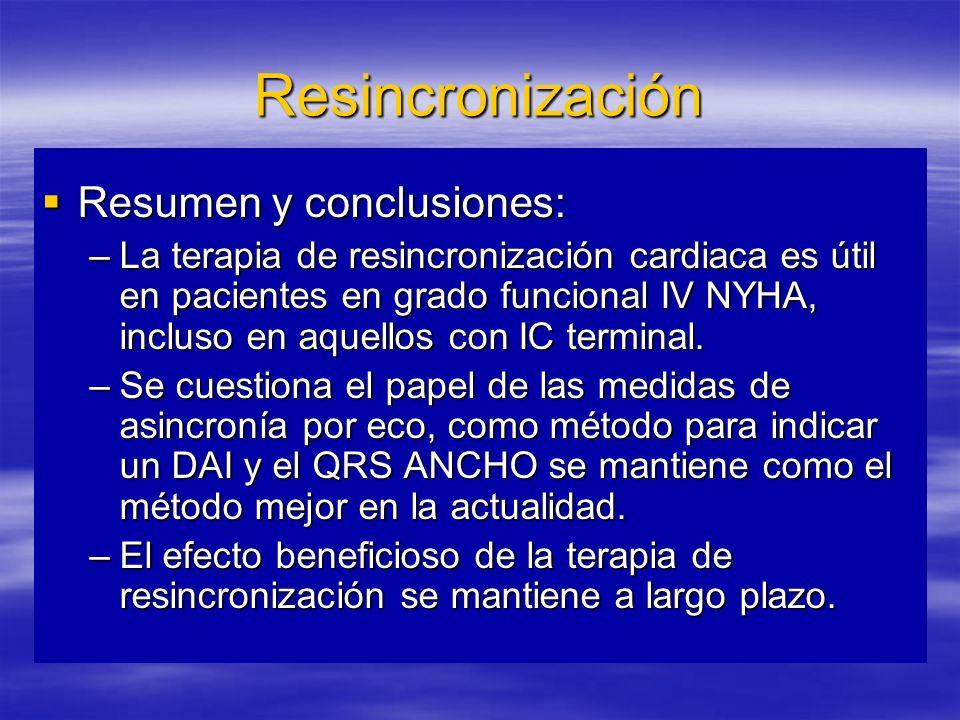 Resincronización Resumen y conclusiones: Resumen y conclusiones: –La terapia de resincronización cardiaca es útil en pacientes en grado funcional IV NYHA, incluso en aquellos con IC terminal.