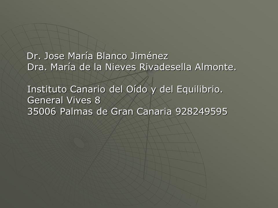 Dr. Jose María Blanco Jiménez Dra. María de la Nieves Rivadesella Almonte. Instituto Canario del Oído y del Equilibrio. General Vives 8 35006 Palmas d