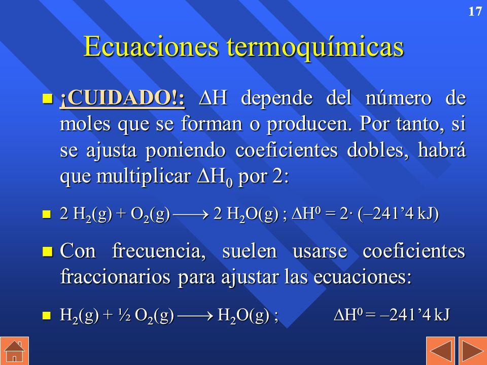16 Ecuaciones termoquímicas n Expresan tanto los reactivos como los productos indicando entre paréntesis su estado físico, y a continuación la variaci