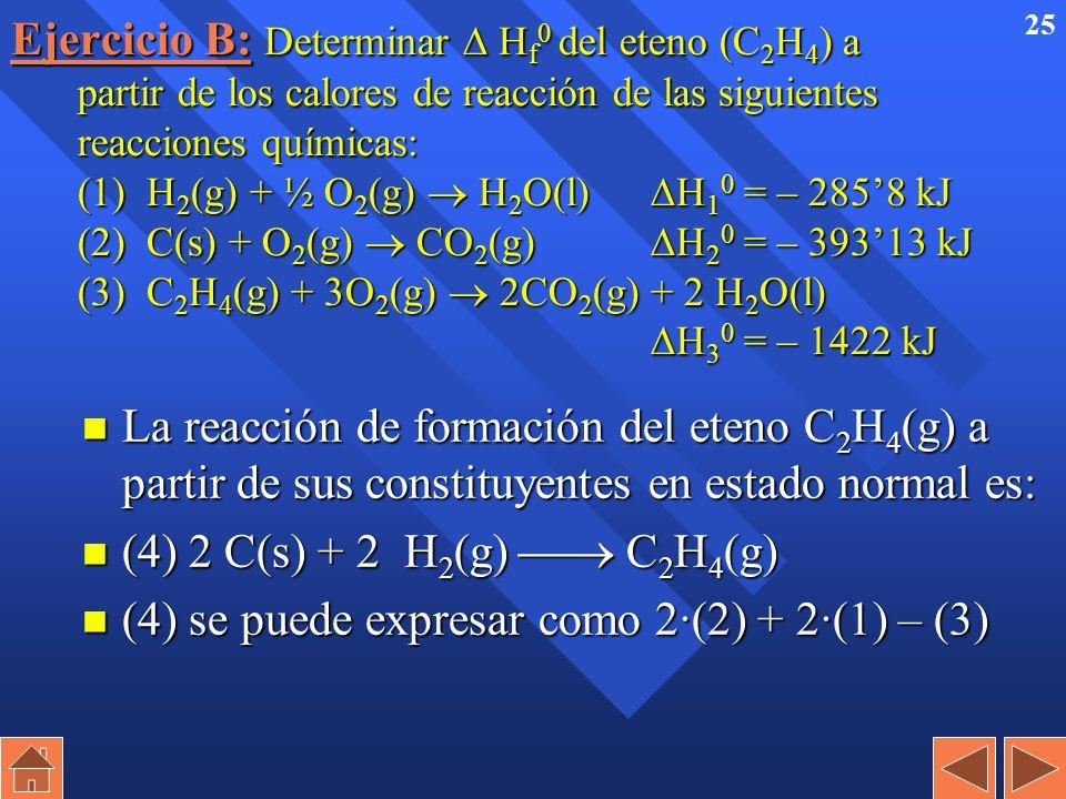 24 Ejercicio A: Conocidas las entalpías estándar de formación del butano (C 4 H 10 ), agua líquida y CO 2, cuyos valores son respectivamente –1247, –2