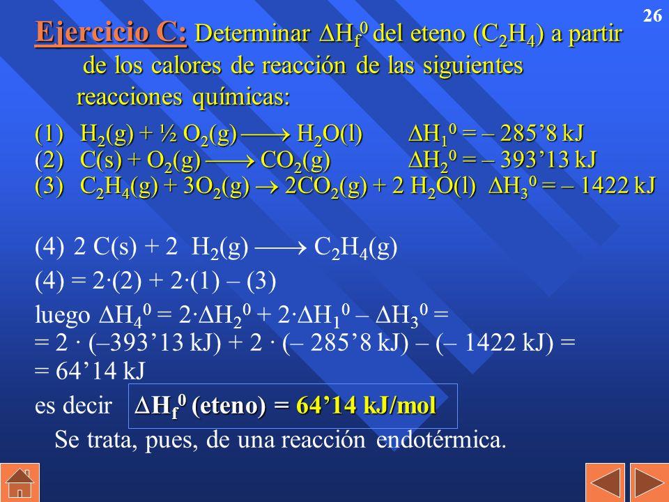 25 Ejercicio B: Determinar H f 0 del eteno (C 2 H 4 ) a partir de los calores de reacción de las siguientes reacciones químicas: (1) H 2 (g) + ½ O 2 (