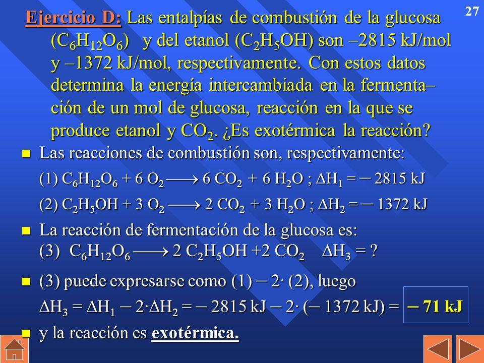 26 Ejercicio C: Determinar H f 0 del eteno (C 2 H 4 ) a partir de los calores de reacción de las siguientes reacciones químicas: (1) H 2 (g) + ½ O 2 (