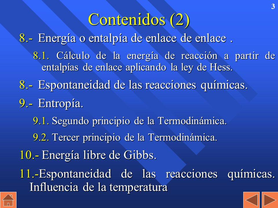 2 Contenidos (1) 1.-Sistemas, estados y funciones de estado. 2.-Primer principio de la Termodinámica. 3.-Energía interna y entalpía. Reacciones a volu