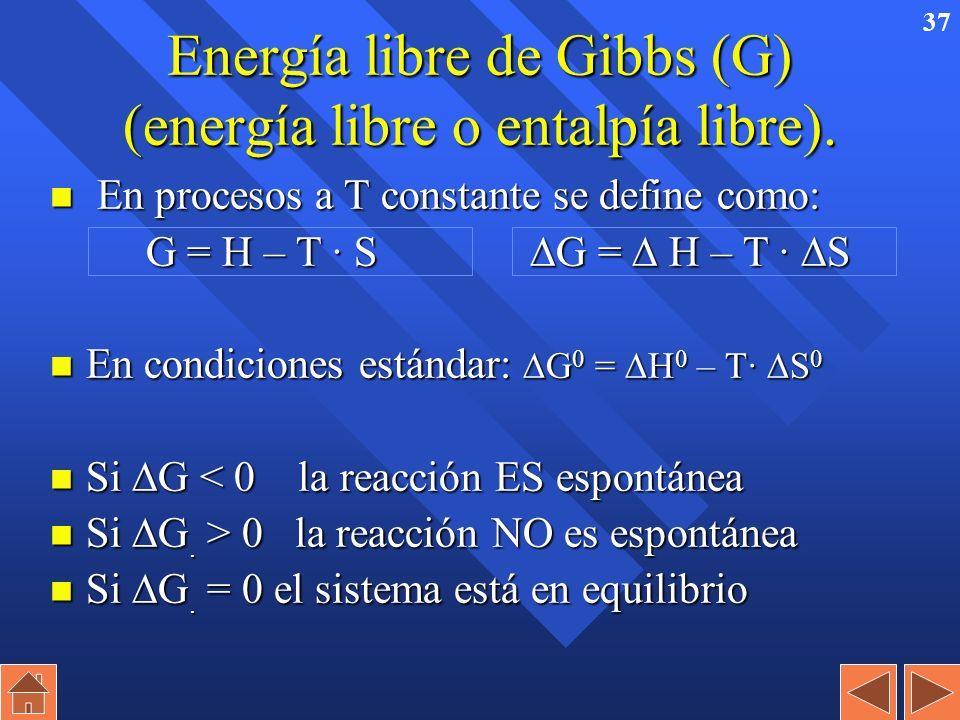 36 n En procesos reversibles y a temperatura constante se puede calcular S de un sistema como: Q S = T Q S = T n y si el proceso químico se produce a