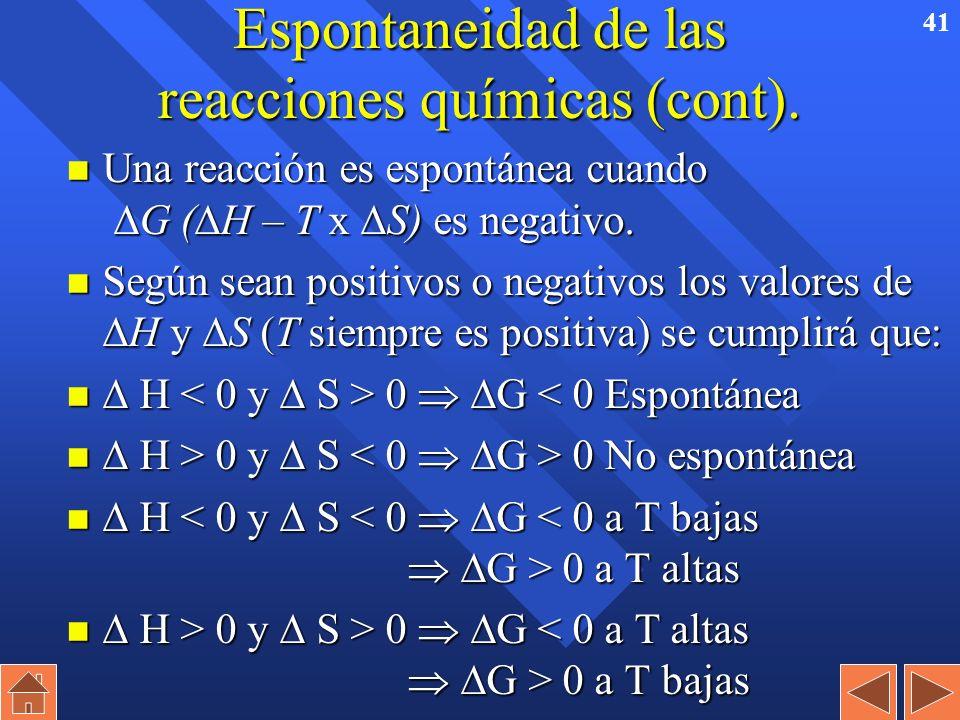 40 Espontaneidad en las reacciones químicas. n No siempre las reacciones exotérmicas son espontáneas. n Hay reacciones endotérmicas espontáneas: –Evap