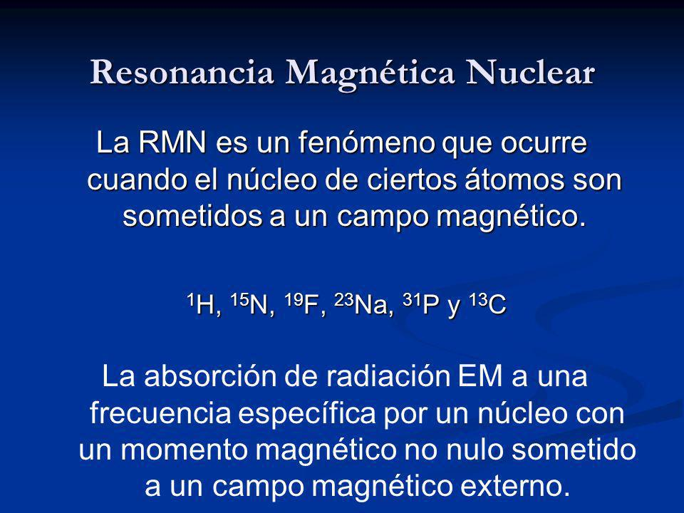 Resonancia Magnética Nuclear La RMN es un fenómeno que ocurre cuando el núcleo de ciertos átomos son sometidos a un campo magnético.