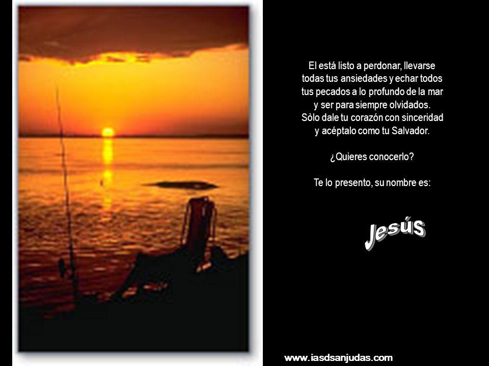 El está listo a perdonar, llevarse todas tus ansiedades y echar todos tus pecados a lo profundo de la mar y ser para siempre olvidados.