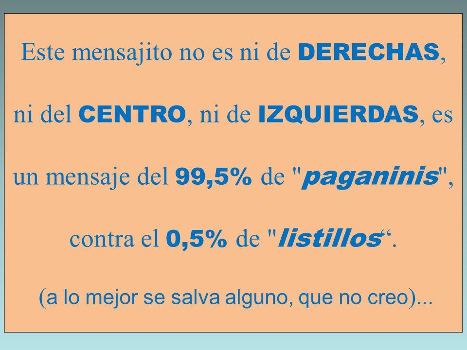 Este mensajito no es ni de DERECHAS, ni del CENTRO, ni de IZQUIERDAS, es un mensaje del 99,5% de