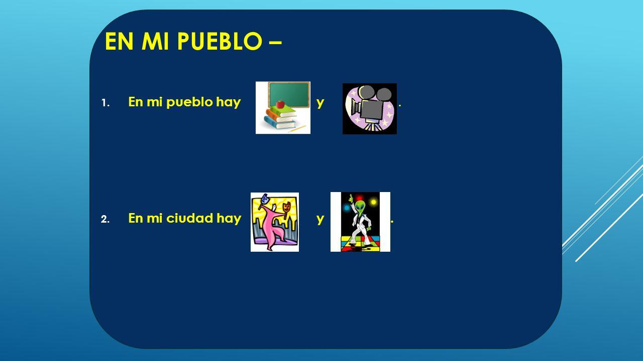 EN MI PUEBLO – 1. En mi pueblo hay y. 2. En mi ciudad hay y.