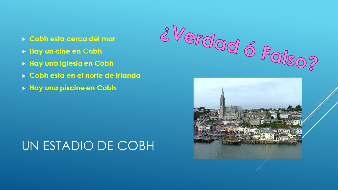 UN ESTADIO DE COBH Cobh esta cerca del mar Hay un cine en Cobh Hay una iglesia en Cobh Cobh esta en el norte de Irlanda Hay una piscine en Cobh