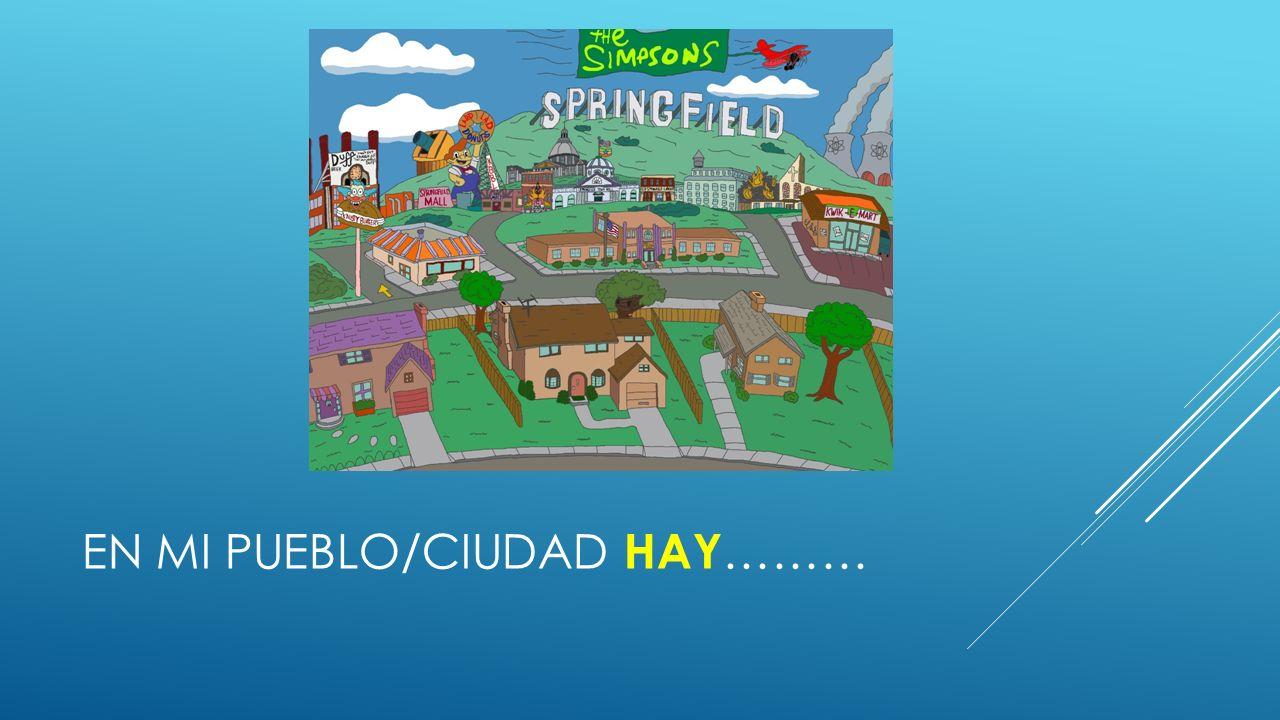 EN MI PUEBLO/CIUDAD HAY ………