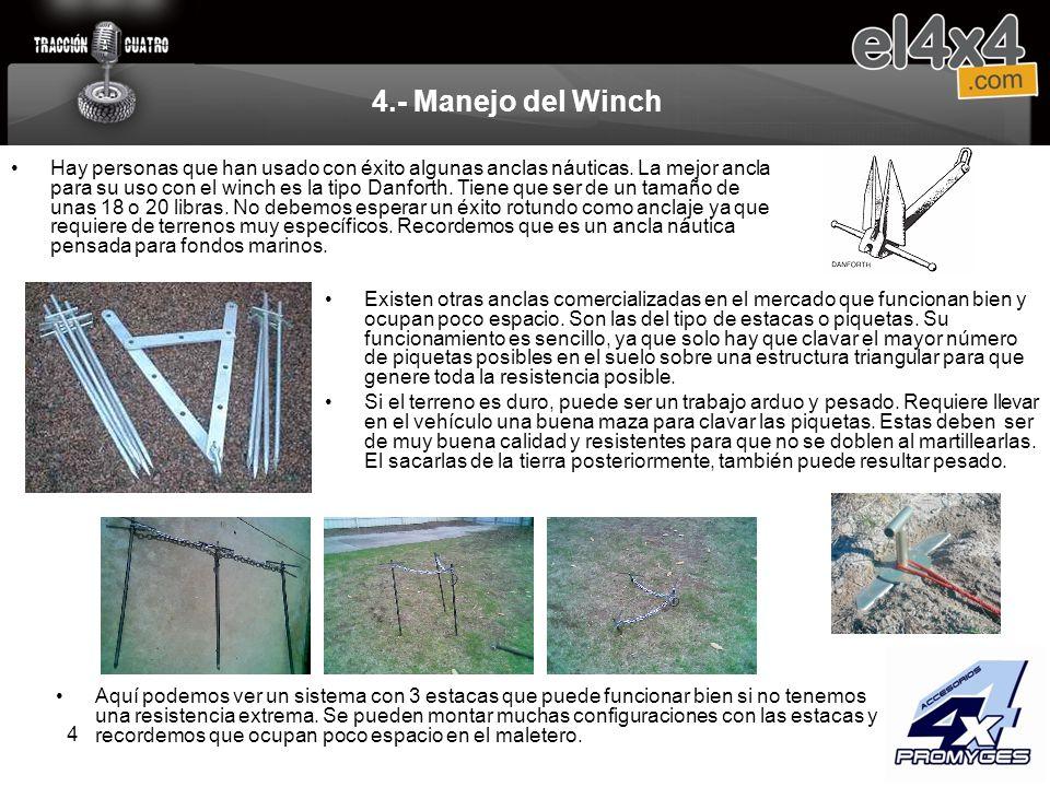 4 4.- Manejo del Winch Hay personas que han usado con éxito algunas anclas náuticas. La mejor ancla para su uso con el winch es la tipo Danforth. Tien