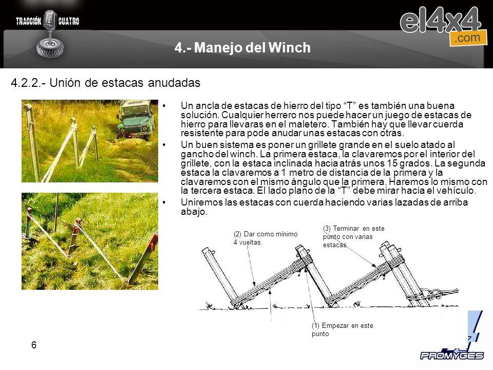 6 4.- Manejo del Winch Un ancla de estacas de hierro del tipo T es también una buena solución. Cualquier herrero nos puede hacer un juego de estacas d