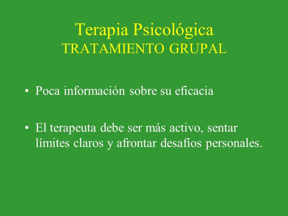 Terapia Psicológica TRATAMIENTO GRUPAL Poca información sobre su eficacia El terapeuta debe ser más activo, sentar límites claros y afrontar desafíos personales.
