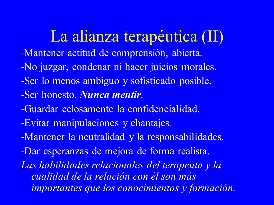La alianza terapéutica (II) - Mantener actitud de comprensión, abierta. -No juzgar, condenar ni hacer juicios morales. -Ser lo menos ambiguo y sofisti