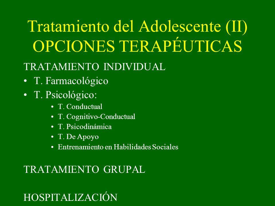 Tratamiento del Adolescente (II) OPCIONES TERAPÉUTICAS TRATAMIENTO INDIVIDUAL T. Farmacológico T. Psicológico: T. Conductual T. Cognitivo-Conductual T