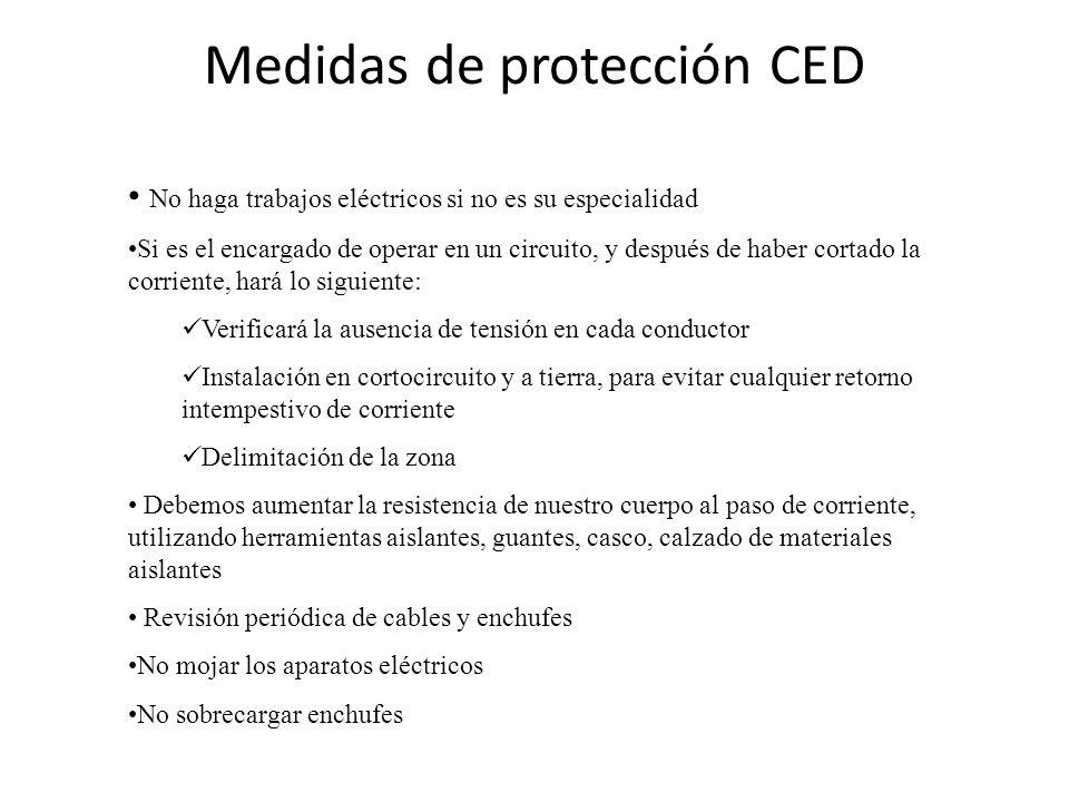 Medidas de protección CED No haga trabajos eléctricos si no es su especialidad Si es el encargado de operar en un circuito, y después de haber cortado