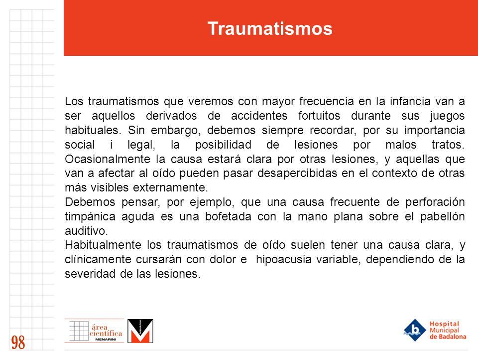 Traumatismos 98 Los traumatismos que veremos con mayor frecuencia en la infancia van a ser aquellos derivados de accidentes fortuitos durante sus juegos habituales.