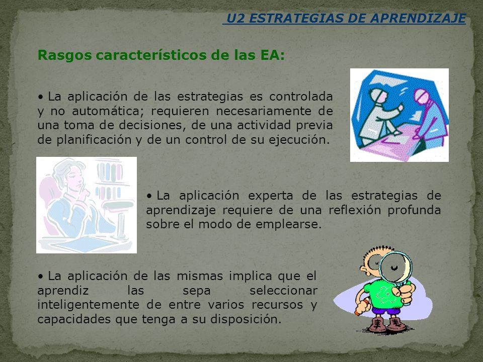 U2 ESTRATEGIAS DE APRENDIZAJE Rasgos característicos de las EA: La aplicación de las estrategias es controlada y no automática; requieren necesariamen