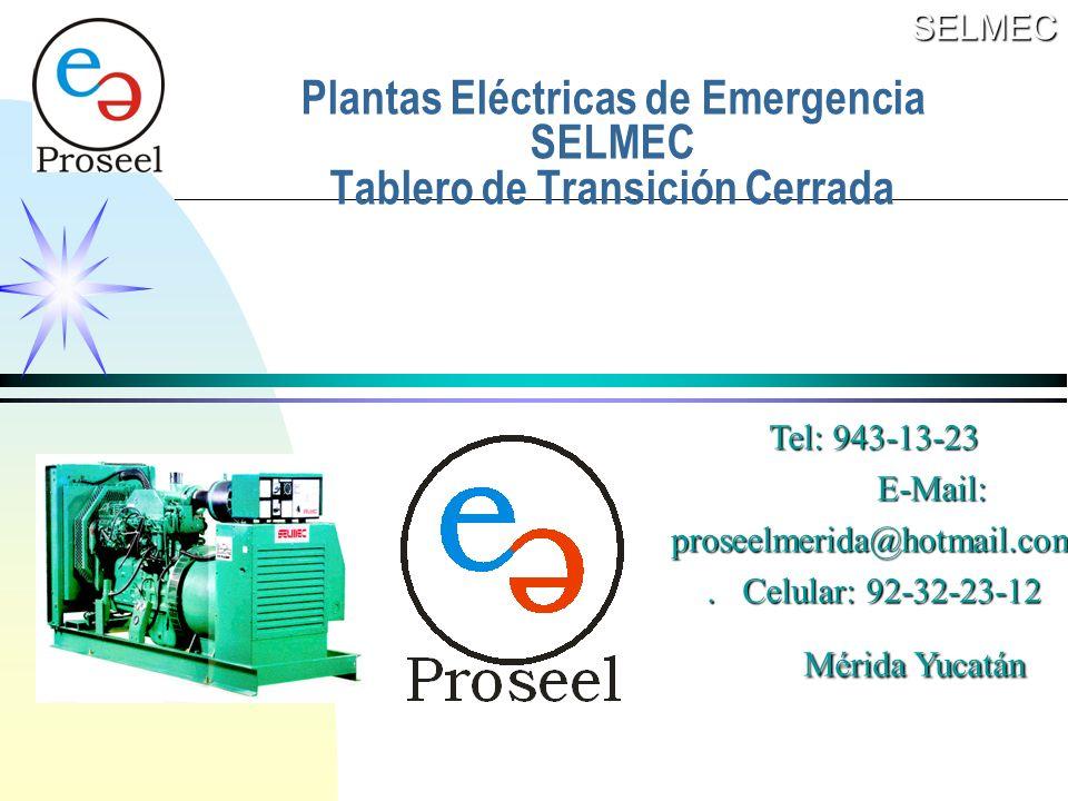 Plantas Eléctricas de Emergencia SELMEC Tablero de Transición Cerrada SELMEC Tel: 943-13-23 E-Mail: E-Mail:proseelmerida@hotmail.com.