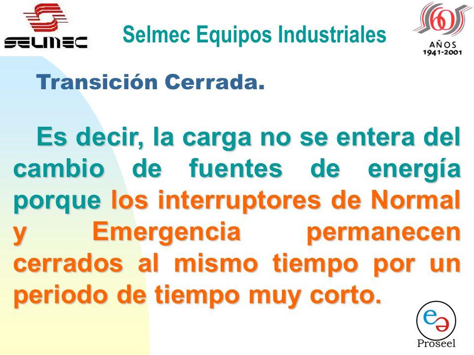 Selmec Equipos Industriales Transición Cerrada. El sistema es utilizado para evitar el parpadeo o falta de energía al momento de la Transferencia y Re