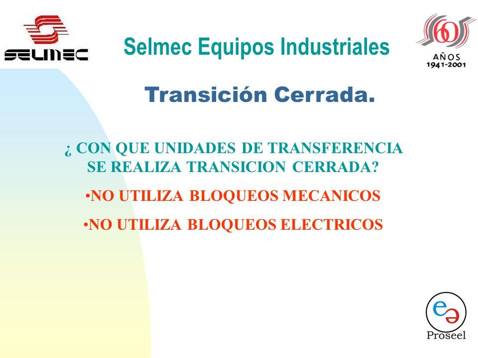 Selmec Equipos Industriales Transición Cerrada. ¿ CON QUE UNIDADES DE TRANSFERENCIA SE REALIZA TRANSICION CERRADA? ¿CONTACTORES? ¿I. TERMOMAGNETICOS?