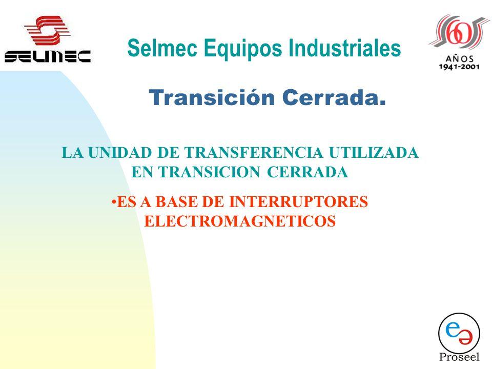 Selmec Equipos Industriales Transición Cerrada. ¿ CON QUE UNIDADES DE TRANSFERENCIA SE REALIZA TRANSICION CERRADA? NO UTILIZA BLOQUEOS MECANICOS NO UT