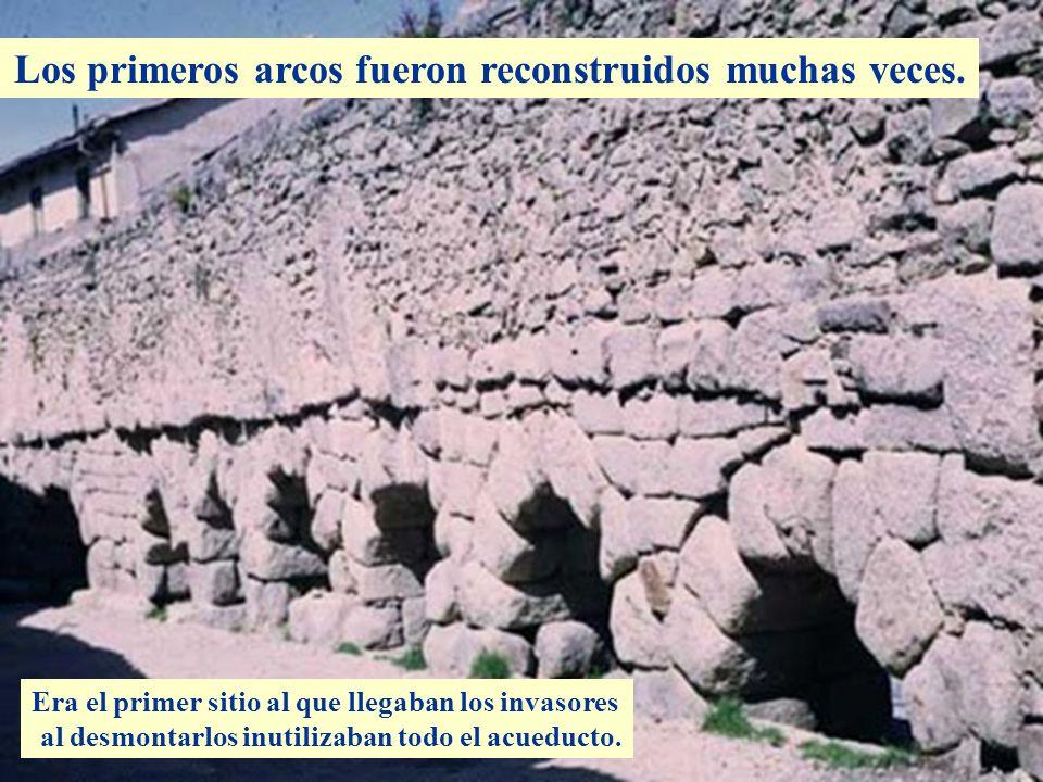 Descripción Los primeros arcos fueron reconstruidos muchas veces. Era el primer sitio al que llegaban los invasores al desmontarlos inutilizaban todo