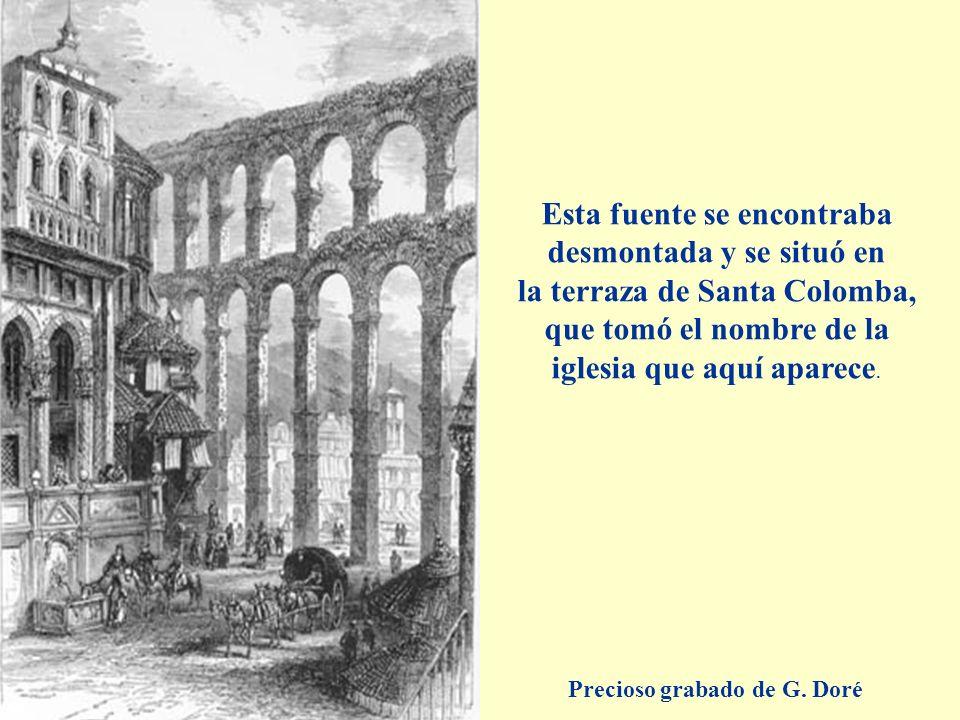 Precioso grabado de G. Doré Esta fuente se encontraba desmontada y se situó en la terraza de Santa Colomba, que tomó el nombre de la iglesia que aquí