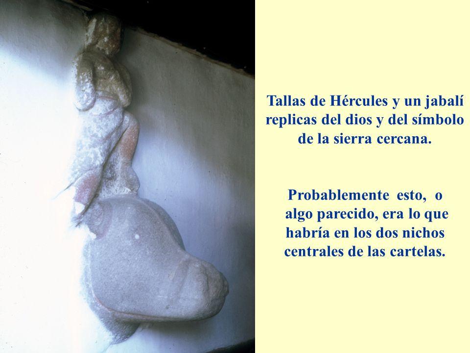 Tallas de Hércules y un jabalí replicas del dios y del símbolo de la sierra cercana. Probablemente esto, o algo parecido, era lo que habría en los dos