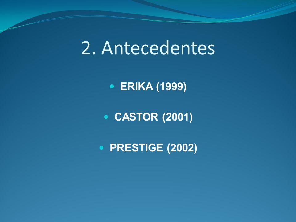 2. Antecedentes ERIKA (1999) CASTOR (2001) PRESTIGE (2002)