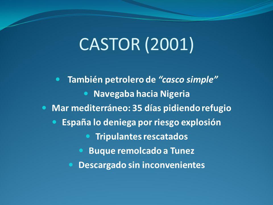 CASTOR (2001) También petrolero de casco simple Navegaba hacia Nigeria Mar mediterráneo: 35 días pidiendo refugio España lo deniega por riesgo explosi