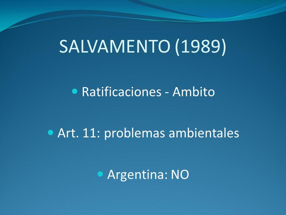 SALVAMENTO (1989) Ratificaciones - Ambito Art. 11: problemas ambientales Argentina: NO