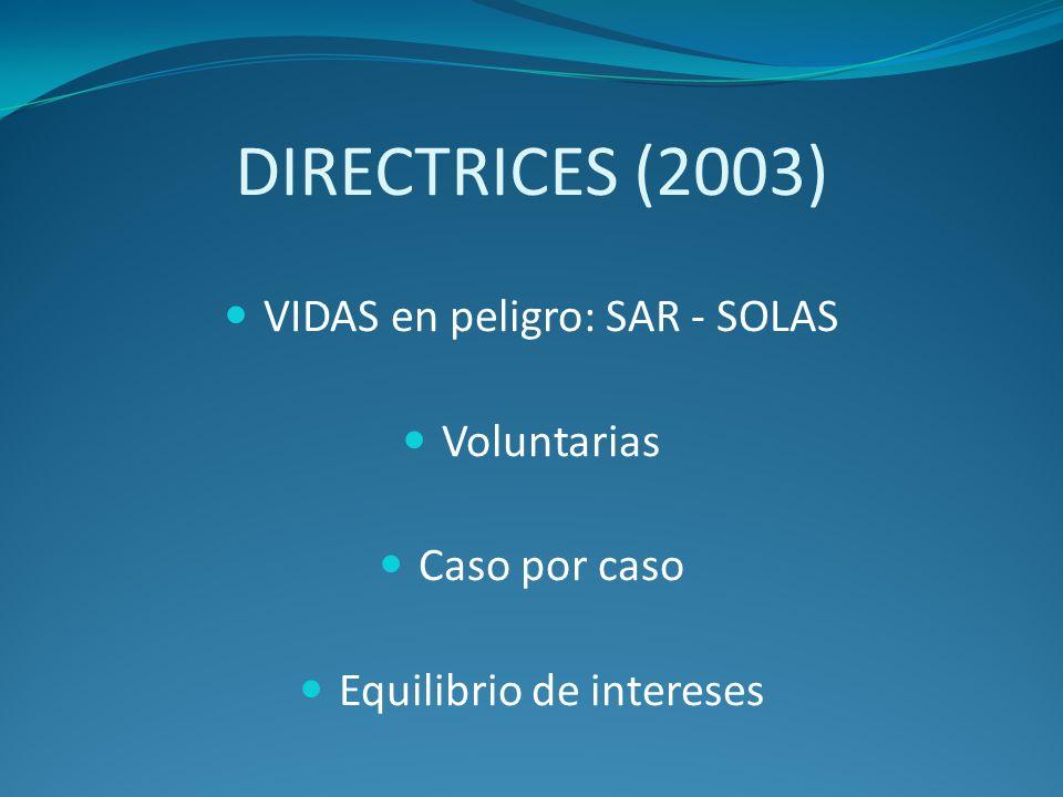 DIRECTRICES (2003) VIDAS en peligro: SAR - SOLAS Voluntarias Caso por caso Equilibrio de intereses