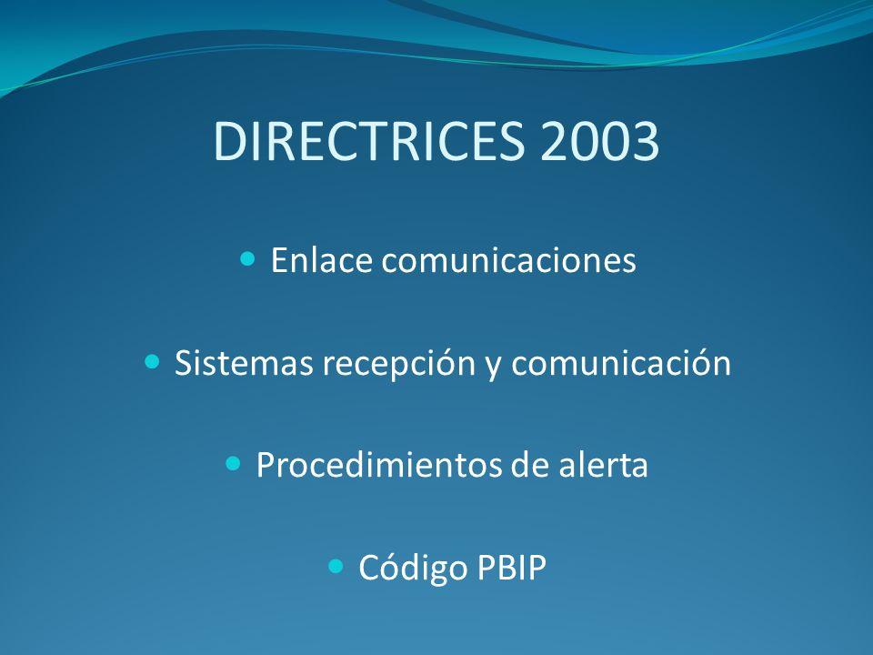 DIRECTRICES 2003 Enlace comunicaciones Sistemas recepción y comunicación Procedimientos de alerta Código PBIP