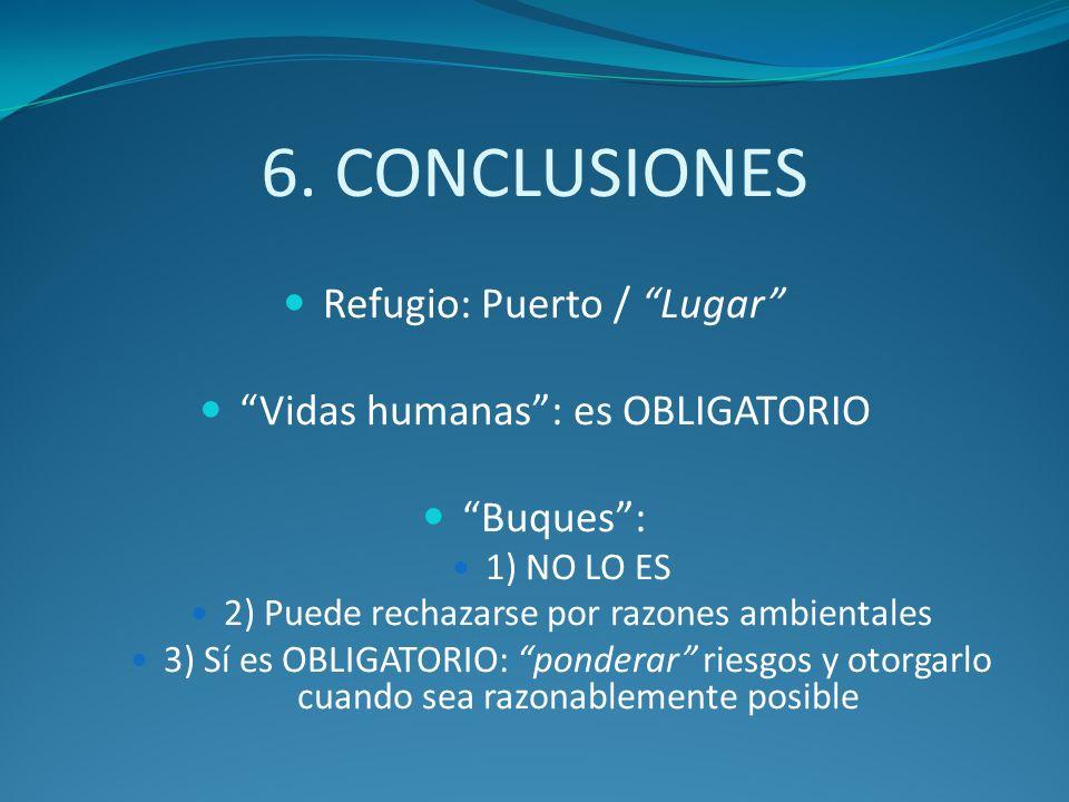 6. CONCLUSIONES Refugio: Puerto / Lugar Vidas humanas: es OBLIGATORIO Buques: 1) NO LO ES 2) Puede rechazarse por razones ambientales 3) Sí es OBLIGAT