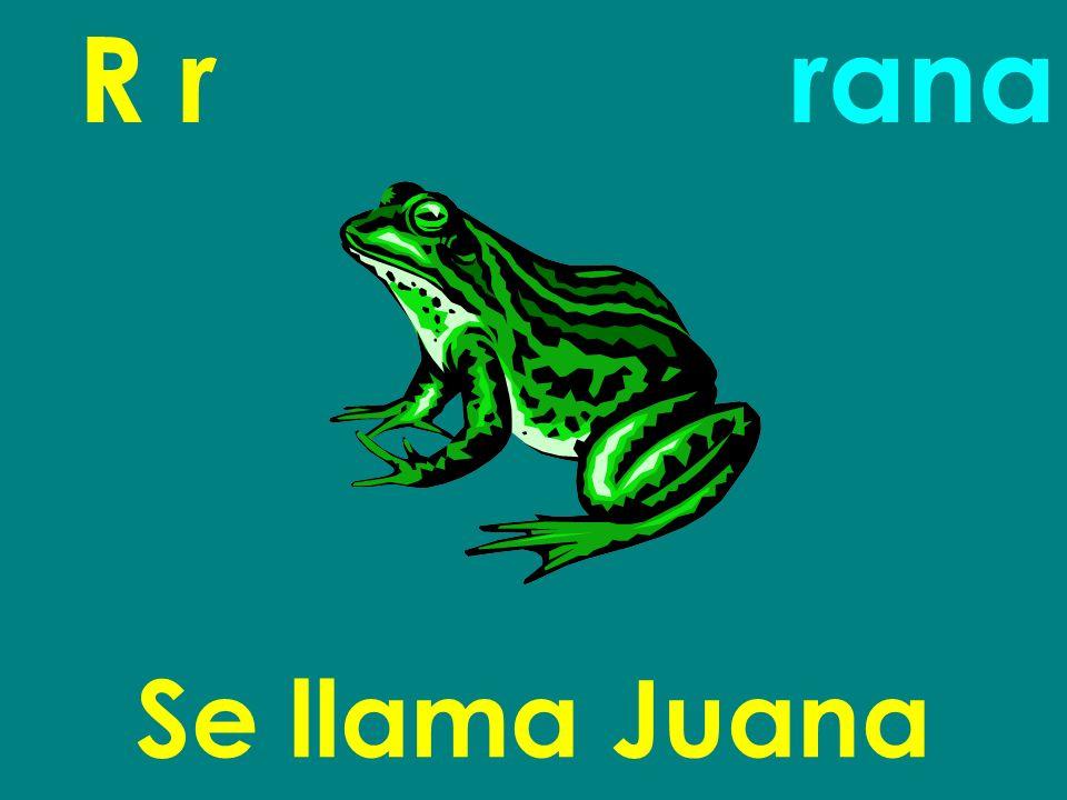 R r Se llama Juana rana
