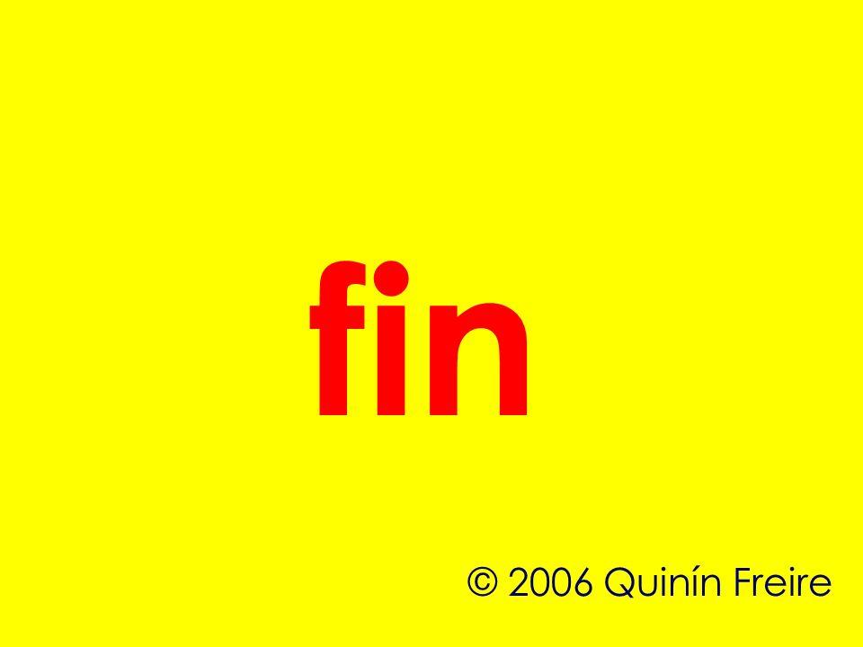 fin © 2006 Quinín Freire