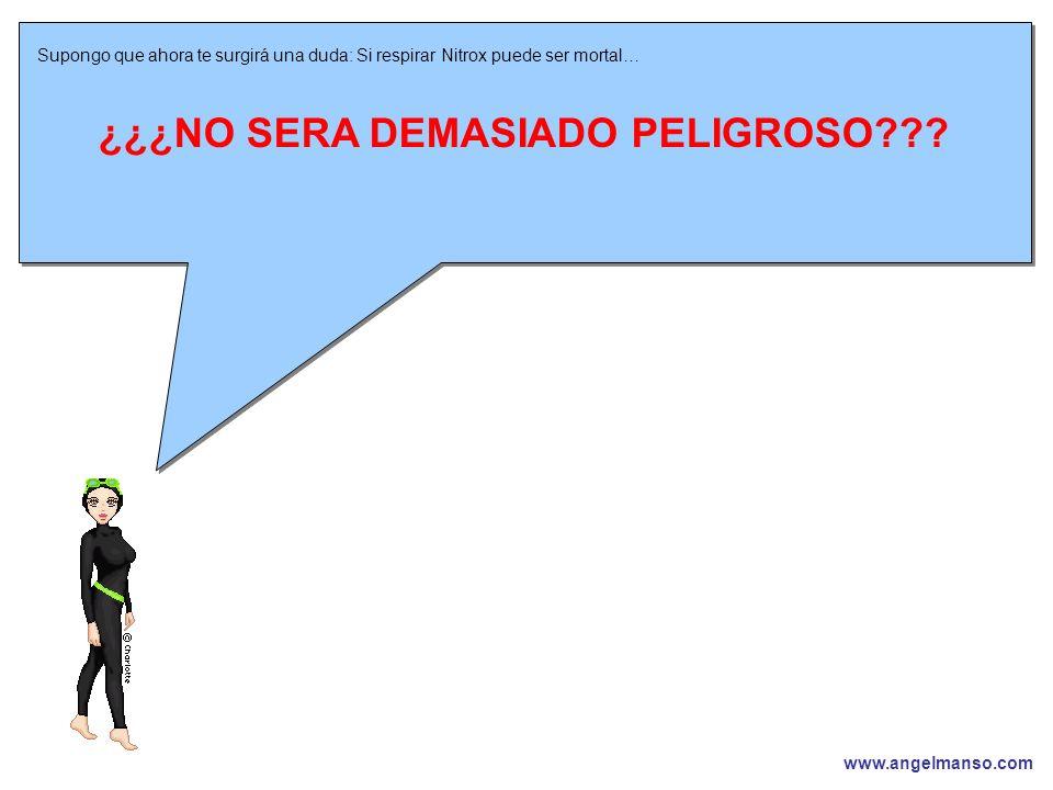 www.angelmanso.com Esta presentación pertenece a Angel Manso Madrid, domingo 1 de octubre de 2006 Supongo que ahora te surgirá una duda: Si respirar Nitrox puede ser mortal… ¿¿¿NO SERA DEMASIADO PELIGROSO
