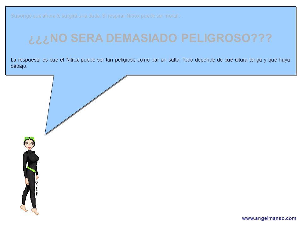 www.angelmanso.com Esta presentación pertenece a Angel Manso Madrid, domingo 1 de octubre de 2006 Supongo que ahora te surgirá una duda: Si respirar Nitrox puede ser mortal… ¿¿¿NO SERA DEMASIADO PELIGROSO .