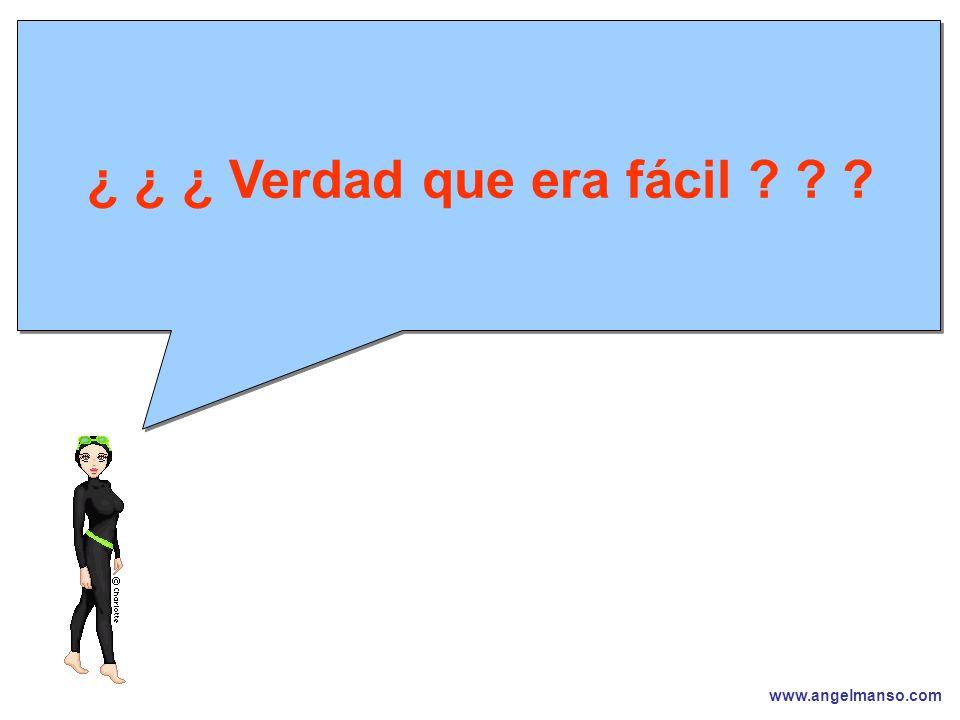 www.angelmanso.com Esta presentación pertenece a Angel Manso Madrid, domingo 1 de octubre de 2006 ¿ ¿ ¿ Verdad que era fácil ? ? ?
