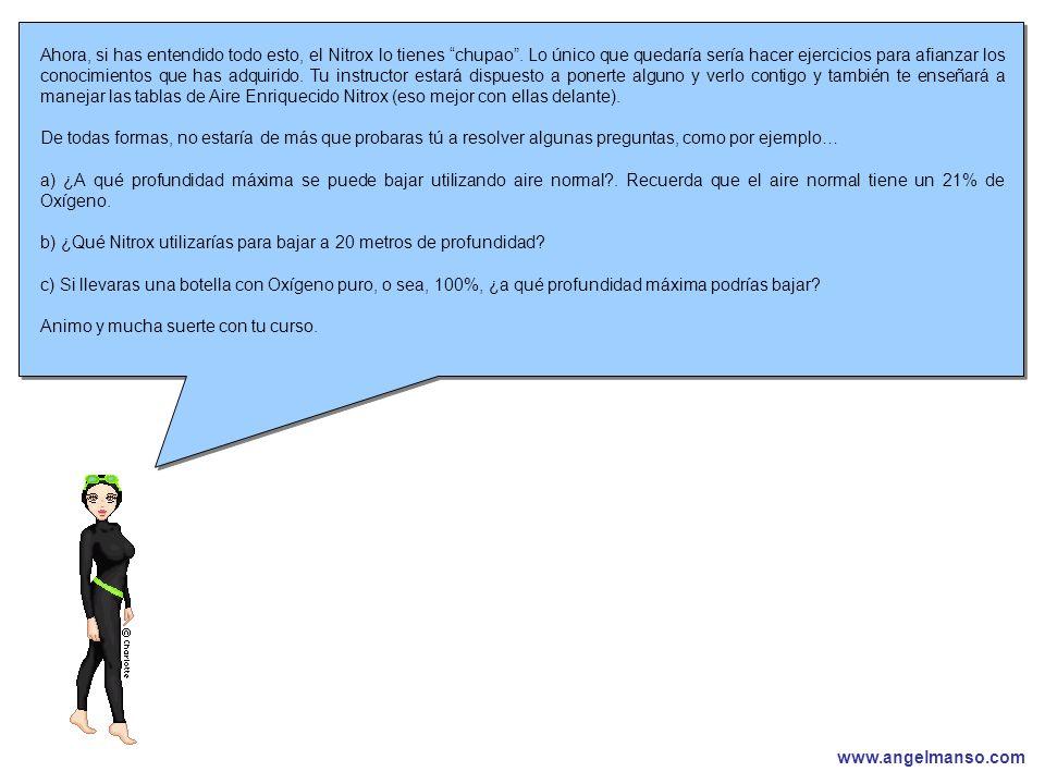 www.angelmanso.com Esta presentación pertenece a Angel Manso Madrid, domingo 1 de octubre de 2006 Ahora, si has entendido todo esto, el Nitrox lo tienes chupao.