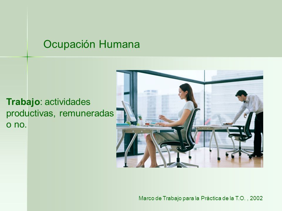 Ocupación Humana Trabajo: actividades productivas, remuneradas o no. Marco de Trabajo para la Práctica de la T.O., 2002