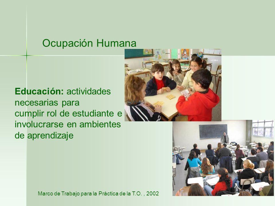Ocupación Humana Educación: actividades necesarias para cumplir rol de estudiante e involucrarse en ambientes de aprendizaje Marco de Trabajo para la
