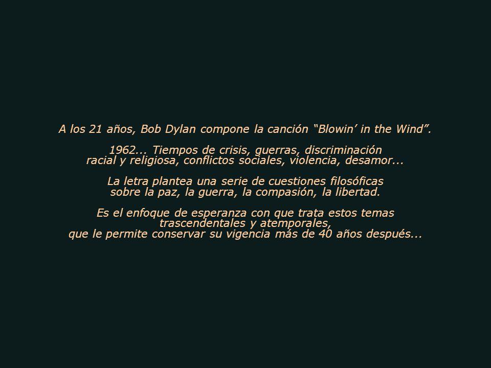 (La Respuesta está en el Viento) Una de las canciones más emblemáticas de los años 60, obra del poeta del rock Robert Zimmerman, (Bob Dylan). Himno en
